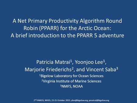 A Net Primary Productivity Algorithm Round Robin (PPARR) for the Arctic Ocean: A brief introduction to the PPARR 5 adventure Patricia Matrai 1, Yoonjoo.