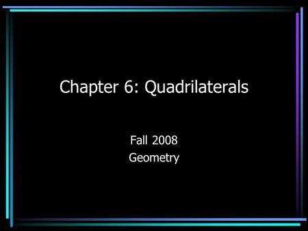 Chapter 6: Quadrilaterals Fall 2008 Geometry. 6.1 Polygons A polygon is a closed plane figure that is formed by three or more segments called sides, such.