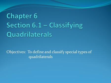 Objectives: To define and classify special types of quadrilaterals.