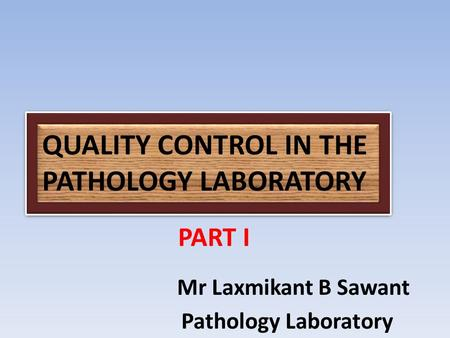 QUALITY CONTROL IN THE PATHOLOGY LABORATORY