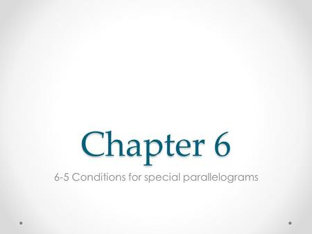 Chapter 6 6-5 Conditions for special parallelograms.