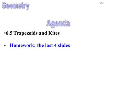 6.5 Trapezoids and Kites Homework: the last 4 slides 1 of 21.