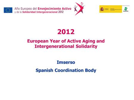 2012 European Year of Active Aging and Intergenerational Solidarity Imserso Spanish Coordination Body.