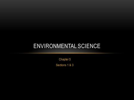Chapter 5 Sections 1 & 3 ENVIRONMENTAL SCIENCE. HABITATS AND NICHES A NICHE is the role of an organism in the ecosystem A niche is more than a habitat,