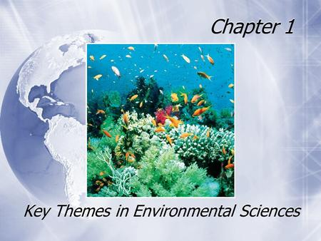 Chapter 1 Key Themes in Environmental Sciences. Major Themes of Environmental Science  Human population growth  An urbanizing world  Sustainability.