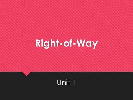 Right-of-Way Unit 1. What is Right of Way? Legally granted access.