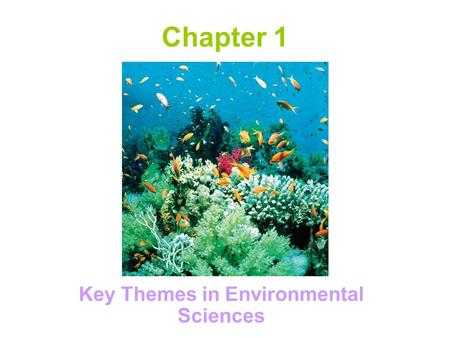 Chapter 1 Key Themes in Environmental Sciences. Major Themes of Environmental Science Human population growth An urbanizing world Sustainability of our.