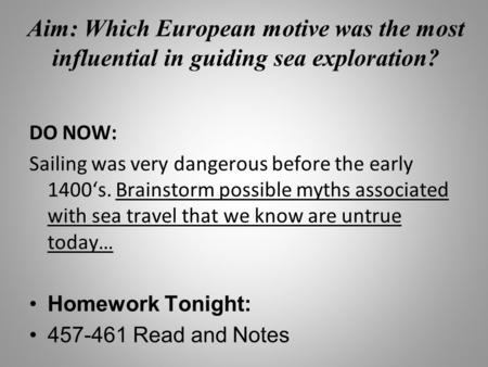Aim: Which European motive was the most influential in guiding sea exploration? DO NOW: Sailing was very dangerous before the early 1400's. Brainstorm.