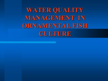 WATER QUALITY MANAGEMENT IN ORNAMENTAL FISH CULTURE.