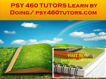 PSY 460 Entire Course FOR MORE CLASSES VISIT www.psy460tutors.com PSY 460 Week 1 Discussion Question 1 PSY 460 Week 1 Discussion Question 2 PSY 460 Week.
