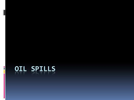 Yearly spillage  Every year 100 million US gallons of oil spill. (Equivalent to the volume of about 100 high school gymnasiums!)  The biggest spill.