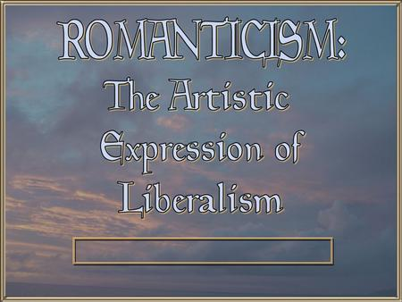 Characteristics of Romanticism 1. A Reaction to the Enlightenment:  A reaction to the ordered, rational mode of thought of the Enlightenment.  The artist.
