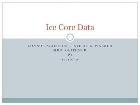 CONNOR WALDRON + STEPHEN WALKER MRS. GEITHNER P1 12/10/12 Ice Core Data.