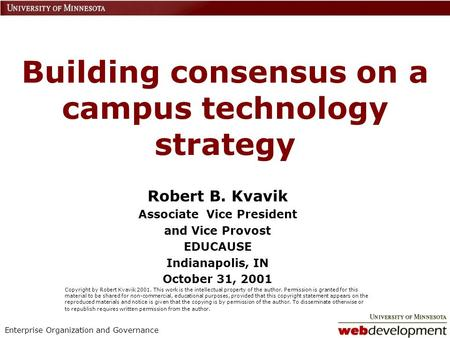 Enterprise Organization and Governance Building consensus on a campus technology strategy Robert B. Kvavik Associate Vice President and Vice Provost EDUCAUSE.