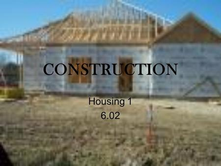 CONSTRUCTION Housing 1 6.02. Starting Out Building standards are set by: 1) State Agency 2) Federal Agency 3) Local Agency.