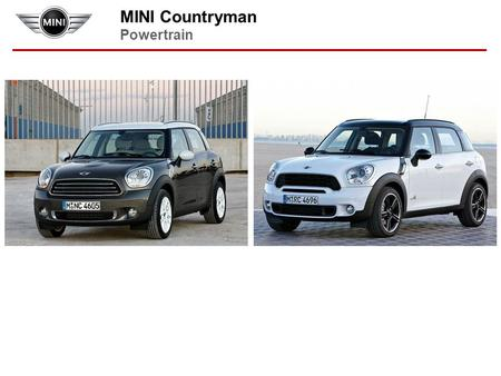MINI Countryman Powertrain. MINI Countryman Powertrain Engine Petrol One/cooper Cooper S Spotlight cooper s Diesel One/cooper Transmission Manual Automatic.
