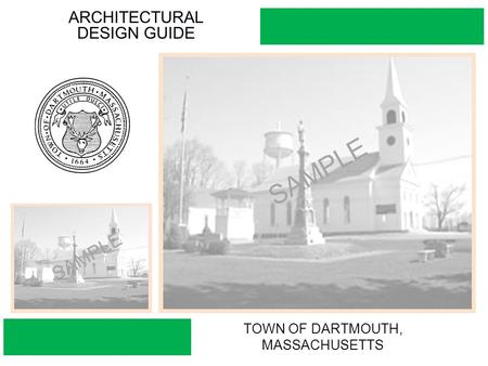 ARCHITECTURAL DESIGN GUIDE TOWN OF DARTMOUTH, MASSACHUSETTS SAMPLE.