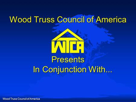 Wood Truss Council of America Wood Truss Council of America Presents In Conjunction With...
