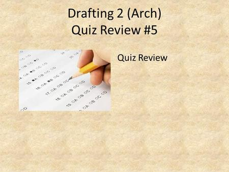 Drafting 2 (Arch) Quiz Review #5