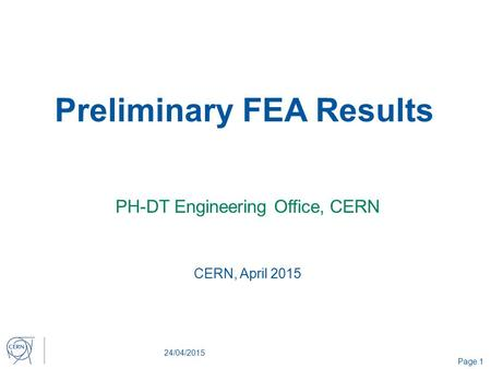 Preliminary FEA Results PH-DT Engineering Office, CERN 24/04/2015 Page 1 CERN, April 2015.