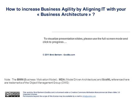 How to increase Business Agility by Aligning IT with your « Business Architecture » ? To visualize presentation slides, please use the full screen mode.