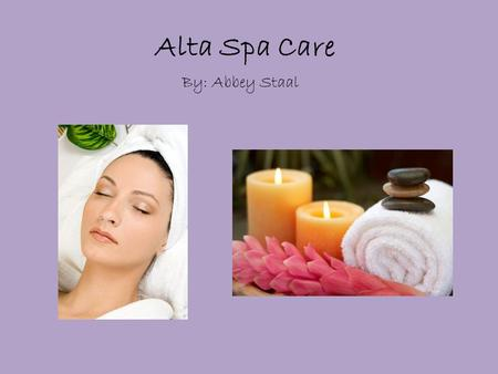 Alta Spa Care By: Abbey Staal. The Business We offer a full range of skin care, body, and hair care services. Alta Spa gift certificates are suited for.