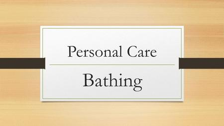 Personal Care Bathing.