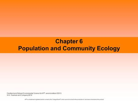 Chapter 6 Population and Community Ecology Friedland and Relyea Environmental Science for AP ®, second edition ©2015 W.H. Freeman and Company/BFW AP ®