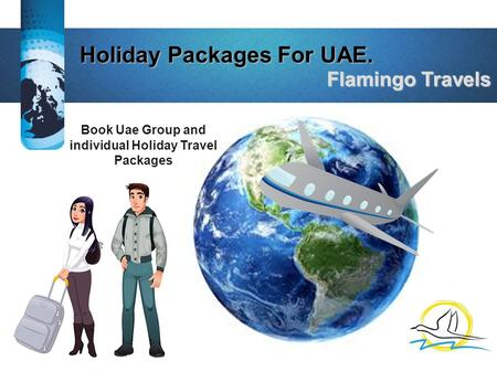Holiday Packages For UAE. Holiday Packages For UAE. Flamingo Travels Flamingo Travels Book Uae Group and individual Holiday Travel Packages.