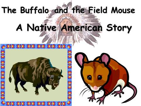 and the Field Mouse A Native American Story The Buffalo.