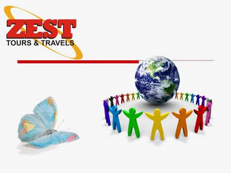  Backed by 20 years of solid travel & tourism experience Zest Tours & Travels is a professional quality provider in the field of Hospitality Management.