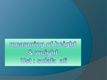 objective By the end of this lesson, you will be able to :  Identify the accurate ways to measure and record height and weight.