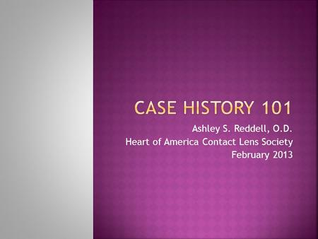 Ashley S. Reddell, O.D. Heart of America Contact Lens Society February 2013.