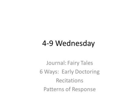 4-9 Wednesday Journal: Fairy Tales 6 Ways: Early Doctoring Recitations Patterns of Response.
