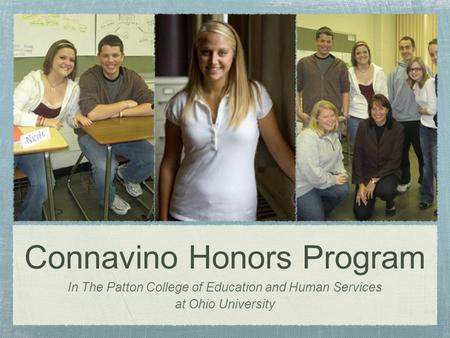 Connavino Honors Program In The Patton College of Education and Human Services at Ohio University.
