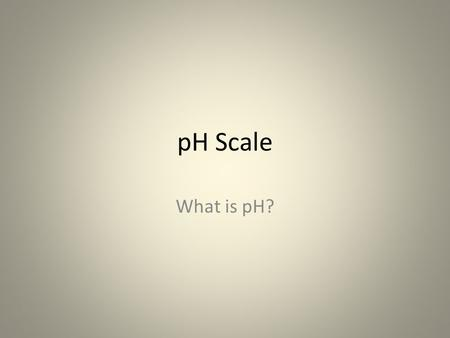 "PH Scale What is pH?. pH pH means "" pondus hydrogenii"" or the potential for hydrogen. The pH scale ranges from 0 to 14 where 0 is the pH of very strong."
