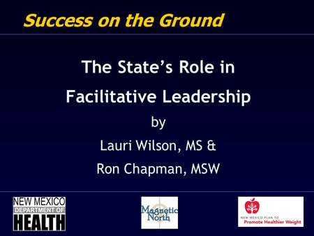 Success on the Ground The State's Role in Facilitative Leadership by Lauri Wilson, MS & Ron Chapman, MSW.