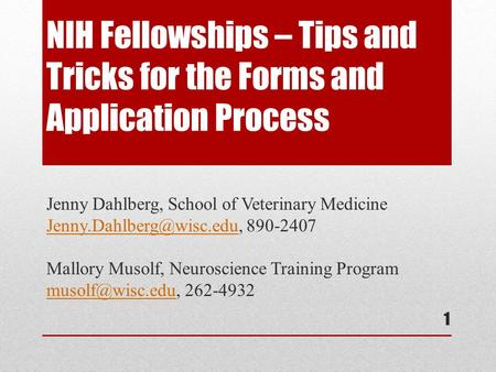 NIH Fellowships – Tips and Tricks for the Forms and Application Process Jenny Dahlberg, School of Veterinary Medicine