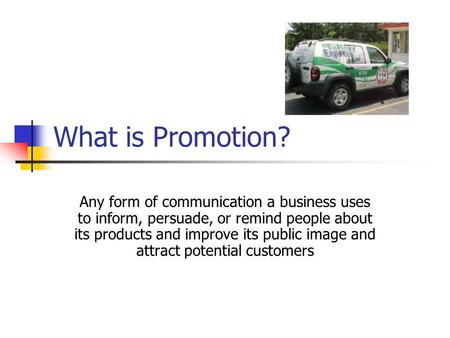 What is Promotion? Any form of communication a business uses to inform, persuade, or remind people about its products and improve its public image and.