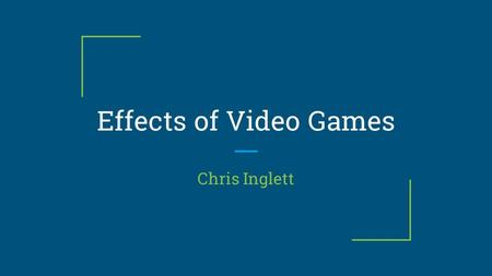 Effects of Video Games Chris Inglett. Why is playing video games good? Increases brain matter Increases objects able to track Helps eye hand coordination.