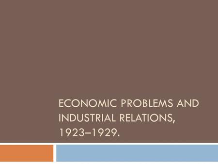 ECONOMIC PROBLEMS AND INDUSTRIAL RELATIONS, 1923–1929.