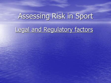 Assessing Risk in Sport Legal and Regulatory factors.