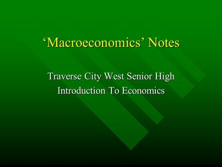 'Macroeconomics' Notes Traverse City West Senior High Introduction To Economics.