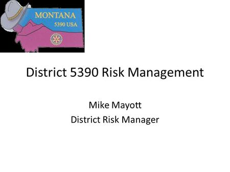 District 5390 Risk Management Mike Mayott District Risk Manager.