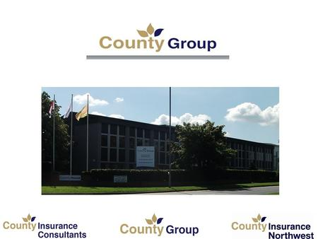 Company Overview County Insurance Group Established: 2003 (1880) County Insurance Consultants Ltd: Organic Growth to Circa-£35m in 2013 Staffing Currently: