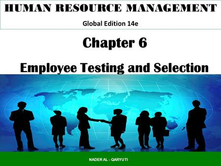 NADER AL - QARYUTI HUMAN RESOURCE MANAGEMENT Global Edition 14e Chapter 6 Employee Testing and Selection.