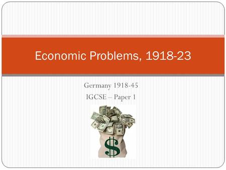 Germany 1918-45 IGCSE – Paper 1 Economic Problems, 1918-23.