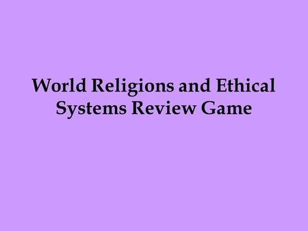 World Religions and Ethical Systems Review Game. 1. Q- When was Judaism founded? A - About 2000 years BCE.