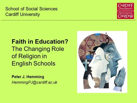Faith in Education? The Changing Role of Religion in English Schools Peter J. Hemming School of Social Sciences Cardiff University.