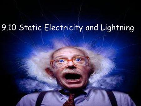 9.10 Static Electricity and Lightning. Lightning Did you know lightning is static electricity moving between two clouds or a cloud and the ground? Lightning.
